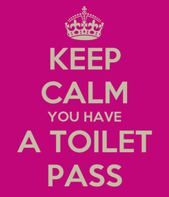 Poster: KEEP CALM YOU HAVE A TOILET PASS