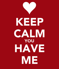 Poster: KEEP CALM YOU HAVE ME