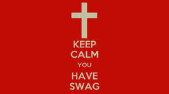 Poster: KEEP CALM YOU HAVE SWAG