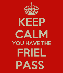 Poster: KEEP CALM YOU HAVE THE FRIEL PASS