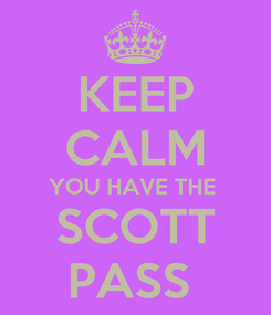 Poster: KEEP CALM YOU HAVE THE  SCOTT PASS