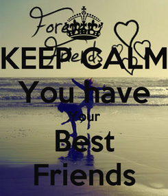 Poster: KEEP CALM You have Your Best Friends