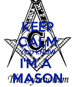 Poster: KEEP CALM YOU KNOW I'M A  MASON