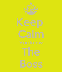 Poster: Keep  Calm You know The Boss