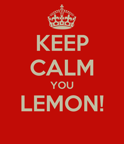 Poster: KEEP CALM YOU LEMON!