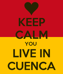 Poster: KEEP CALM YOU  LIVE IN CUENCA