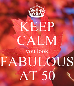 Poster: KEEP CALM you look FABULOUS AT 50