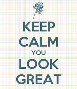 Poster: KEEP CALM YOU LOOK GREAT