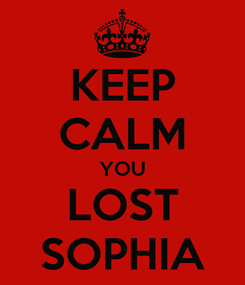 Poster: KEEP CALM YOU LOST SOPHIA