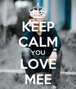 Poster: KEEP CALM YOU LOVE MEE
