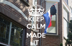 Poster: KEEP CALM YOU MADE IT