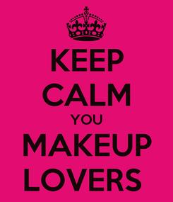 Poster: KEEP CALM YOU MAKEUP LOVERS
