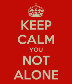 Poster: KEEP CALM YOU NOT ALONE