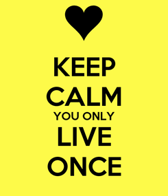 Poster: KEEP CALM YOU ONLY LIVE ONCE