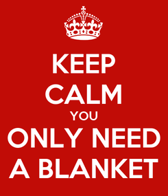 Poster: KEEP CALM YOU ONLY NEED A BLANKET