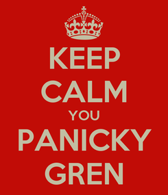 Poster: KEEP CALM YOU PANICKY GREN