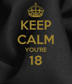 Poster: KEEP CALM YOU'RE 18