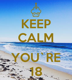 Poster: KEEP CALM  YOU`RE 18