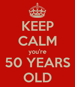 Poster: KEEP CALM you're 50 YEARS OLD