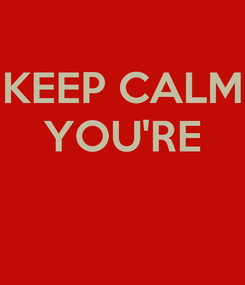 Poster: KEEP CALM YOU'RE