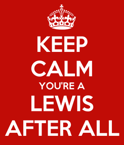 Poster: KEEP CALM YOU'RE A LEWIS AFTER ALL