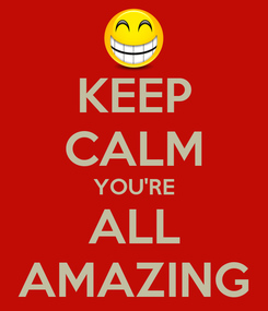 Poster: KEEP CALM YOU'RE ALL AMAZING