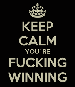 Poster: KEEP CALM YOU´RE FUCKING WINNING