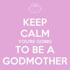 Poster: KEEP CALM YOU'RE GOING TO BE A GODMOTHER