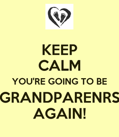 Poster: KEEP CALM YOU'RE GOING TO BE GRANDPARENRS AGAIN!