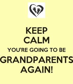 Poster: KEEP CALM YOU'RE GOING TO BE GRANDPARENTS AGAIN!