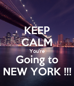 Poster: KEEP CALM You're Going to NEW YORK !!!