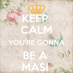 Poster: KEEP  CALM YOU'RE GONNA BE A  MASI