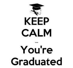Poster: KEEP CALM ... You're Graduated
