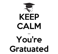 Poster: KEEP CALM ... You're Gratuated