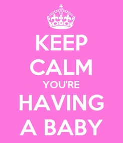 Poster: KEEP CALM YOU'RE HAVING A BABY