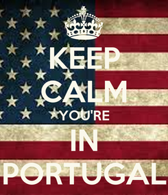 Poster: KEEP CALM YOU'RE IN PORTUGAL