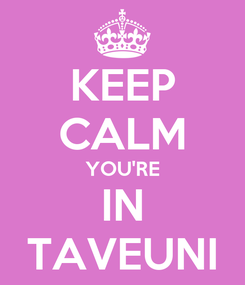 Poster: KEEP CALM YOU'RE IN TAVEUNI