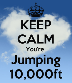 Poster: KEEP CALM You're  Jumping 10,000ft