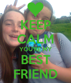 Poster: KEEP CALM YOU'RE MY BEST FRIEND