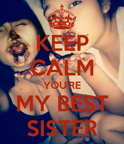 Poster: KEEP CALM YOU'RE MY BEST SISTER