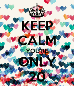 Poster: KEEP CALM YOU'RE ONLY 20