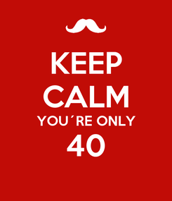 Poster: KEEP CALM YOU´RE ONLY 40