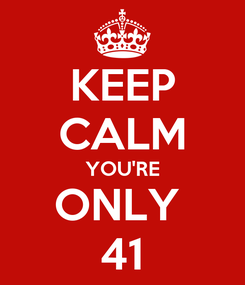 Poster: KEEP CALM YOU'RE ONLY  41