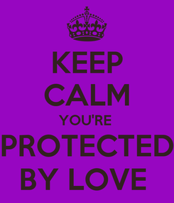 Poster: KEEP CALM YOU'RE  PROTECTED BY LOVE