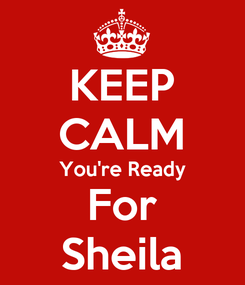 Poster: KEEP CALM You're Ready For Sheila