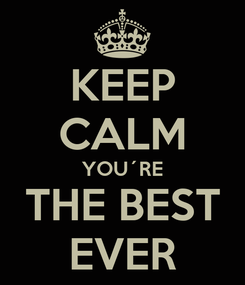 Poster: KEEP CALM YOU´RE THE BEST EVER