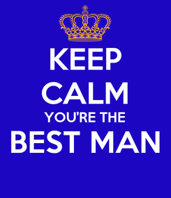 Poster: KEEP CALM YOU'RE THE BEST MAN