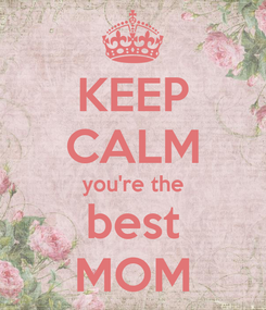Poster: KEEP CALM you're the best MOM