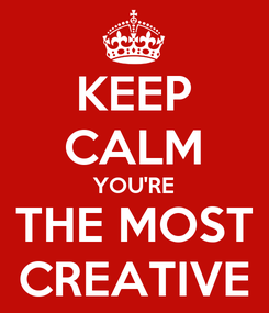 Poster: KEEP CALM YOU'RE THE MOST CREATIVE