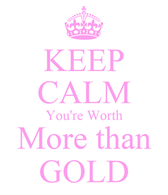 Poster: KEEP CALM You're Worth More than GOLD